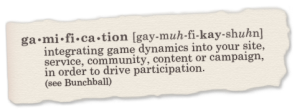 Gamification definition. Retrieved from http://bunchball.net/siteassets/gamification_torn_def.png.